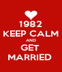 1982 KEEP CALM AND GET  MARRIED  - Personalised Poster A4 size