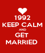 1992 KEEP CALM AND GET  MARRIED  - Personalised Poster A4 size