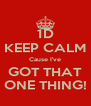 1D KEEP CALM Cause I've GOT THAT ONE THING! - Personalised Poster A4 size