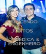 2.7 CRESCENDO  JUNTOS  1/2 MÉDICA & 1 ENGENHEIRO - Personalised Poster A4 size