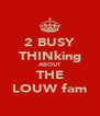 2 BUSY THINking ABOUT THE LOUW fam - Personalised Poster A4 size