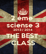 2 éme  sciense 3 2013 / 2014 THE BEST  CLASS - Personalised Poster A4 size