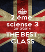 2 éme  sciense 3 2013/2014 THE BEST  CLASS - Personalised Poster A4 size