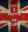 2 GUYS  10 CUPS - Personalised Poster A4 size