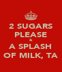 2 SUGARS PLEASE & A SPLASH OF MILK, TA - Personalised Poster A4 size