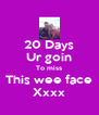 20 Days Ur goin To miss This wee face Xxxx - Personalised Poster A4 size