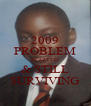 2009 PROBLEM STARTED & STILL SURVIVING - Personalised Poster A4 size