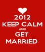 2012 KEEP CALM AND GET  MARRIED  - Personalised Poster A4 size