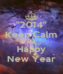 """""""2014"""" Keep Calm And  Happy New Year - Personalised Poster A4 size"""