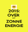 2015: OVER  OP ZONNE ENERGIE - Personalised Poster A4 size