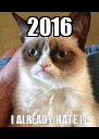 2016 I ALREADY HATE IT - Personalised Poster A4 size