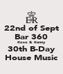 22nd of Sept Bar 360 Koso & Kenny 30th B-Day House Music - Personalised Poster A4 size