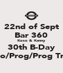 22nd of Sept Bar 360 Koso & Kenny 30th B-Day House/Techno/Prog/Prog Trance/Breaks. - Personalised Poster A4 size