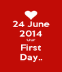 24 June 2014 Our First Day.. - Personalised Poster A4 size