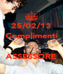 25/02/13 Complimenti   ASSESSORE - Personalised Poster A4 size