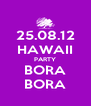 25.08.12 HAWAII PARTY BORA BORA - Personalised Poster A4 size