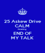 25 Askew Drive CALM Reading END OF MY TALK - Personalised Poster A4 size
