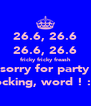 26.6, 26.6 26.6, 26.6 fricky fricky freash sorry for party rocking, word ! :D - Personalised Poster A4 size