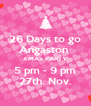 26 Days to go Angaston  XMAS PARTY 5 pm - 9 pm 27th. Nov. - Personalised Poster A4 size