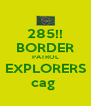 285!! BORDER PATROL EXPLORERS cag  - Personalised Poster A4 size
