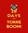 29 DAYS TO TORRE BOOM! - Personalised Poster A4 size
