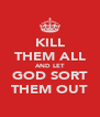 KILL THEM ALL AND LET GOD SORT THEM OUT - Personalised Poster A4 size