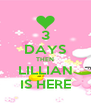 3 DAYS THEN LILLIAN IS HERE - Personalised Poster A4 size