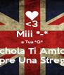 <3 Miii *-* e Tua *Q* CuSchola Ti Amlo =?  Sei sempre Una Streghiina *-* - Personalised Poster A4 size