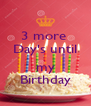 3 more  Day's until  my Birthday - Personalised Poster A4 size
