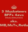 3 Musketeers BFFs 4eva Dhruta,Ashita,Delara aka. MB,MsTv,Rotlu - Personalised Poster A4 size