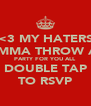 <3 MY HATERS IMMA THROW A PARTY FOR YOU ALL DOUBLE TAP TO RSVP - Personalised Poster A4 size