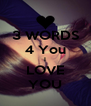 3 WORDS 4 You I LOVE YOU - Personalised Poster A4 size