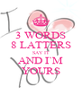 3 WORDS 8 LATTERS SAY IT AND I`M YOURS - Personalised Poster A4 size