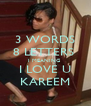 3 WORDS 8 LETTERS  1 MEANING   I LOVE U KAREEM - Personalised Poster A4 size