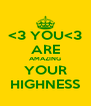 <3 YOU<3 ARE AMAZING YOUR HIGHNESS - Personalised Poster A4 size