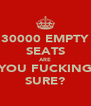 30000 EMPTY SEATS ARE YOU FUCKING SURE? - Personalised Poster A4 size