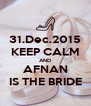 31.Dec.2015 KEEP CALM AND AFNAN IS THE BRIDE - Personalised Poster A4 size