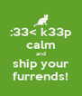 :33< k33p calm and ship your furrends! - Personalised Poster A4 size