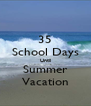 35 School Days Until Summer Vacation - Personalised Poster A4 size