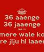 36 aaenge 36 jaaenge lekin mere wale ko mere jiju hi laaenge - Personalised Poster A4 size