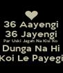 36 Aayengi 36 Jayengi Par Uski Jagah Na Kisi Ko  Dunga Na Hi Koi Le Payegi - Personalised Poster A4 size