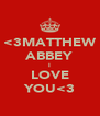 <3MATTHEW ABBEY I LOVE YOU<3 - Personalised Poster A4 size