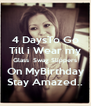 4 DaysTo Go Till i Wear my Glass  Swag Slippers On MyBirthday Stay Amazed.. - Personalised Poster A4 size