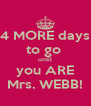 4 MORE days to go  until you ARE Mrs. WEBB! - Personalised Poster A4 size