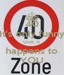 40 It's only funny Until, it happens to YOU - Personalised Poster A4 size