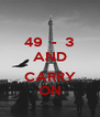 49  -  3 AND  CARRY ON - Personalised Poster A4 size