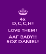 4x D,C,C,H! LOVE THEM! AAF BABY!! SOZ DANIEL! - Personalised Poster A4 size