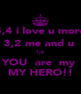 5,4 i love u more 3,2 me and u  1,0 YOU  are  my  MY HERO!! - Personalised Poster A4 size