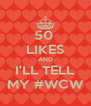 50  LIKES AND I'LL TELL MY #WCW - Personalised Poster A4 size