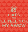 50  LIKES AND I'LL TELL YOU MY #WCW - Personalised Poster A4 size